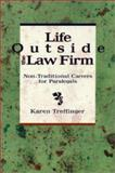 Life Outside the Law Firm : Non-Traditional Careers for Paralegals, Treffinger, Karen, 082736718X
