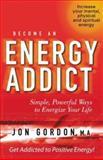 Become an Energy Addict, Jon Gordon, 1563527189
