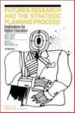 Futures Research and the Strategic Planning Process : Implications for Higher Education, Morrison, James L. and Renfro, William L., 0913317187