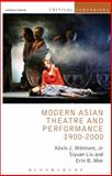 Modern Asian Theatre and Performance 1900-2000, Wetmore, Kevin J., Jr. and Liu, Siyuan, 1408177188