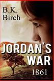 Jordan's War - 1861, B. K. Birch, 149292718X
