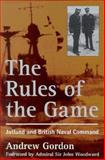 The Rules of the Game : Jutland and British Naval Command, Gordon, Andrew, 155750718X