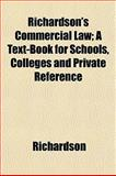 Richardson's Commercial Law; a Text-Book for Schools, Colleges and Private Reference, Richardson, 1152587188
