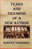 Tears and Triumphs of a New Author, Robert Thornhill, 1456377183