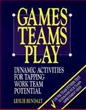 Games Teams Play : Activities and Workouts for Developing Productive Work Teams, Bendaly, Leslie, 0075527189