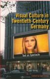 Visual Culture in Twentieth-Century Germany : Text as Spectacle, Finney, Gail, 0253347181