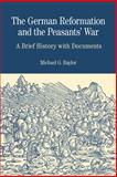 The German Reformation and the Peasants' War : A Brief History with Documents, Michael G. Baylor, 0312437188