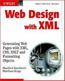 Web Design with XML : Generating Web Pages with XML ,CSS, XSLT and Formatting Objects, Knobloch, Manfred and Kopp, Matthias, 0470847182