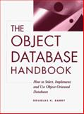 The Object Database Handbook : How to Select, Implement, and Use Object-Oriented Databases, Barry, Douglas K., 0471147184