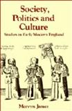 Society, Politics and Culture : Studies in Early Modern England, James, Mervyn, 0521257182