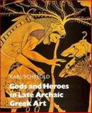 Gods and Heroes in Late Archaic Greek Art, Schefold, Karl, 0521327180