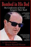Bomb in His Bed, The Confessions of Jewish Gangster Myer Rush, Bruce  Farrell Rosen, 0615847188