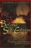 Beyond Self-Esteem : Narratives of Self-Knowledge and Devotion to Others, Cottle, Thomas J., 0820467189