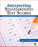 Interpreting Standardized Test Scores : Strategies for Data-Driven Instructional Decision Making, Mertler, Craig A., 1412937183