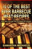 70 of the Best Ever Barbecue Meat Recipes, Samantha Michaels, 1482307189