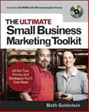 The Ultimate Small Business Marketing Toolkit : All the Tips, Forms, and Strategies You'll Ever Need!, Goldstein, Beth, 0071477187