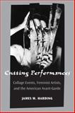 Cutting Performances : Collage Events, Feminist Artists, and the American Avant-Garde, Harding, James Martin, 0472117181