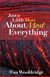 Just a Little More about Most Everything, Tim Wooldridge, 0741497182