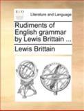 Rudiments of English Grammar by Lewis Brittain, Lewis Brittain, 1140747185
