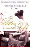 The Glitter and the Gold, Consuelo Vanderbilt Balsan, 1250017181