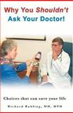 Why You Shouldn't Ask Your Doctor!, MD,, Richard Ruhling MPH, 1594577188