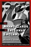 The Avant-Garde in Interwar England : Medieval Modernism and the London Underground, Saler, Michael T., 0195147189