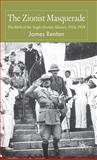 The Zionist Masquerade : The Birth of the Anglo-Zionist Alliance, 1914-18, Renton, James, 0230547184