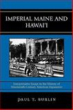 Imperial Maine and Hawai'i : Interpretative Essays in the History of Nineteenth Century American Expansion, Burlin, Paul T., 0739127187