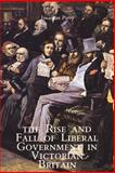 Rise and Fall of Liberal Government in Victorian Britain, Parry, Jonathan, 0300067186