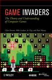 Game Invaders : The Theory and Understanding of Computer Games, Fencott, Clive and Clay, Jo, 0470597186