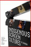 Indigenous Screen Cultures in Canada, , 088755718X