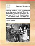 Reports of Cases, upon Appeals and Writs of Error, in the High Court of Parliament; from the Year 1701, to the Year 1779 by Josiah Brown, Vol, Josiah Brown, 1140897187