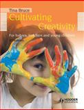 Cultivating Creativity : For Babies, Toddlers and Young Children, Bruce, Tina, 1444137182