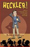Heckler! Tales of a Stand-Up Comic and His Quest to Get the Last Laugh, Bobby Kelton, 1626467188