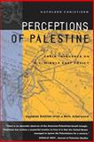 Perceptions of Palestine : Their Influence on U.S. Middle East Policy, Updated with a New Preface, Christison, Kathleen, 0520217187