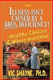 Illness Isn't Caused by a Drug Deficiency!, Vic Shayne, 0595187188