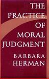 The Practice of Moral Judgment, Herman, Barbara, 0674697189