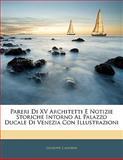 Pareri Di Xv Architetti E Notizie Storiche Intorno Al Palazzo Ducale Di Venezia con Illustrazioni, Giuseppe Cadorin, 1141497182
