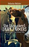 The Thing about Dairy Farmers, Natasha Metzler, 1493567187