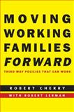 Moving Working Families Forward : Third Way Policies That Can Work, Cherry, Robert, 0814717187