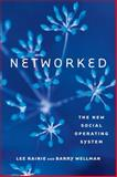 Networked : The New Social Operating System, Rainie, Lee and Wellman, Barry, 0262017199