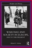 Warfare and Society in Europe : 1898 to the Present, Neiberg, Michael S., 0415327199