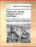 Poems on Various Subjects, by S T Coleridge, Samuel Taylor Coleridge, 1170087191