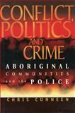 Conflict, Politics and Crime : Aboriginal Communities and the Police, Cunneen, Chris, 1864487194