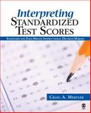 Interpreting Standardized Test Scores : Strategies for Data-Driven Instructional Decision Making, Mertler, Craig A., 1412937191