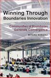 Winning Throug Boundaries Innovation : Communities of Boundaries Generate Convergence, Kodama, Mitsuru, 3034317190