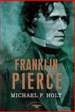 Franklin Pierce, Michael F. Holt, 0805087192