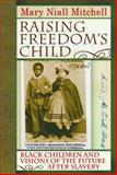 Raising Freedom's Child : Black Children and Visions of the Future after Slavery, Mitchell, Mary Niall, 0814757197