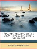 Records Relating to the Early History of Boston, (Mass ). Boston (Mass ). Registry Dept, 1149067195