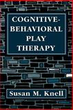 Cognitive-Behavioral Play Therapy, Susan M. Knell, 1568217196